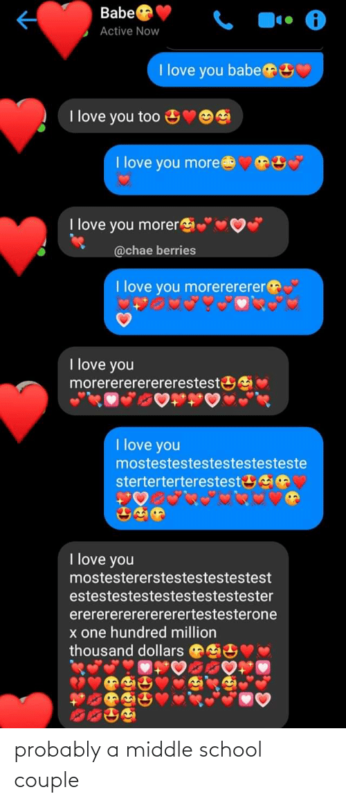 i love you babe: Babel  Active Now  I love you babe  I love you too  I love you moree  I love you morer  @chae berries  I love you morerererer  I love you  morererererereresteste  I love you  mostestestestestestesteste  sterterterterestest  I love you  mostestererstestestestestest  estestestestestestestestester  ererererererererertestesterone  x one hundred million  thousand dollars  అిలిఖ  ీ probably a middle school couple