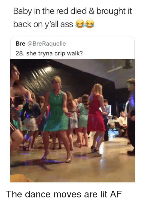 Af, Ass, and Lit: Baby in the red died & brought it  back on y'all ass  Bre @BreRaquelle  28. she tryna crip walk? The dance moves are lit AF