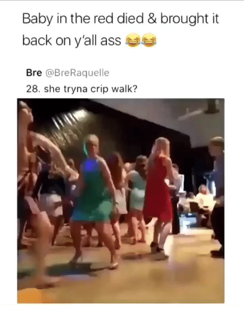 Ass, Memes, and Crip: Baby in the red died & brought it  back on y'all ass  Bre @BreRaquelle  28. she tryna crip walk?