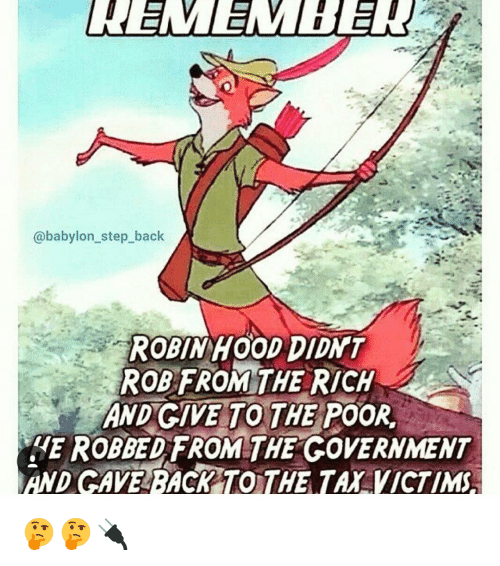 Babylon Step Back ROBIN HOOD DIDNT ROB FROM THE RICH AND GIVE TO THE