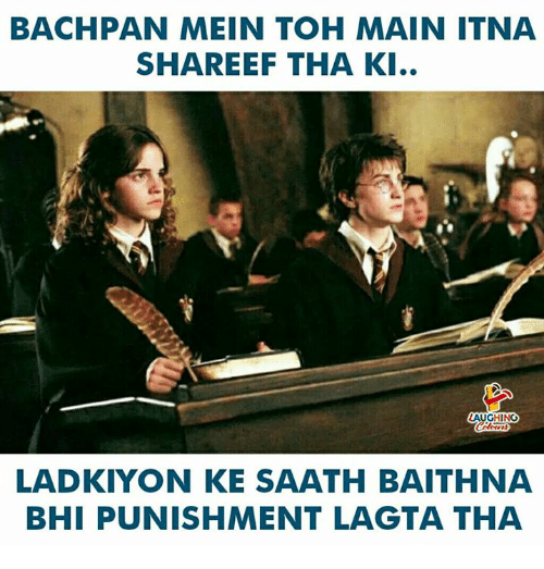 Indianpeoplefacebook, Mein, and Punishment: BACHPAN MEIN TOH MAIN ITNA  SHAREEF THA KI..  AUGHING  LADKIYON KE SAATH BAITHNA  BHI PUNISHMENT LAGTA THA