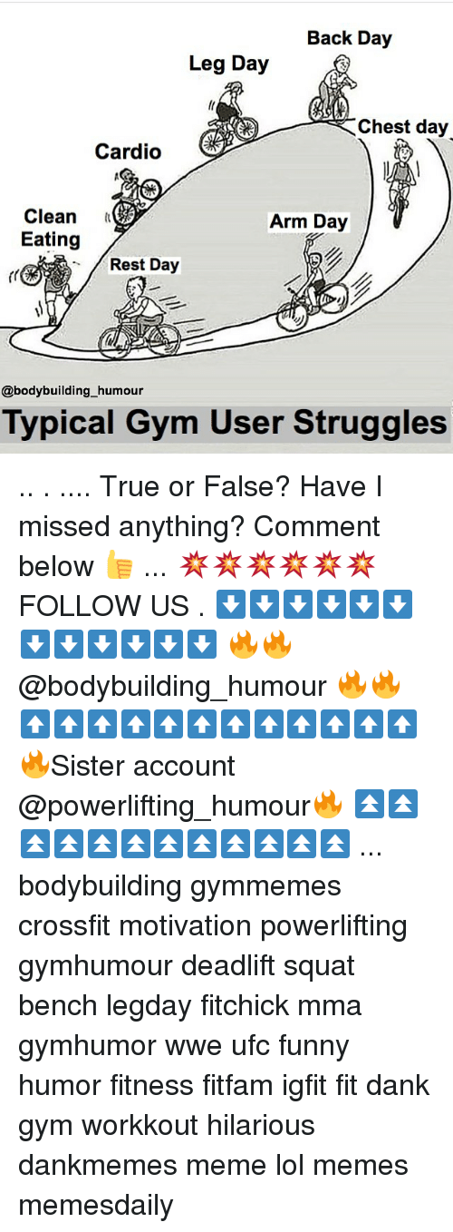 Legs Day: Back Day  Leg Day  Chest day  Cardio  Clean  Arm Day  Eating  Rest Day  @bodybuilding humour  Typical Gym User Struggles .. . .... True or False? Have I missed anything? Comment below 👍 ... 💥💥💥💥💥💥 FOLLOW US . ⬇️⬇️⬇️⬇️⬇️⬇️⬇️⬇️⬇️⬇️⬇️⬇️ 🔥🔥@bodybuilding_humour 🔥🔥 ⬆️⬆️⬆️⬆️⬆️⬆️⬆️⬆️⬆️⬆️⬆️⬆️ 🔥Sister account @powerlifting_humour🔥 ⏫⏫⏫⏫⏫⏫⏫⏫⏫⏫⏫⏫ ... bodybuilding gymmemes crossfit motivation powerlifting gymhumour deadlift squat bench legday fitchick mma gymhumor wwe ufc funny humor fitness fitfam igfit fit dank gym workkout hilarious dankmemes meme lol memes memesdaily