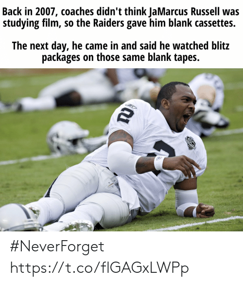 same: Back in 2007, coaches didn't think JaMarcus Russell was  studying film, so the Raiders gave him blank cassettes.  The next day, he came in and said he watched blitz  packages on those same blank tapes.  TD #NeverForget https://t.co/flGAGxLWPp