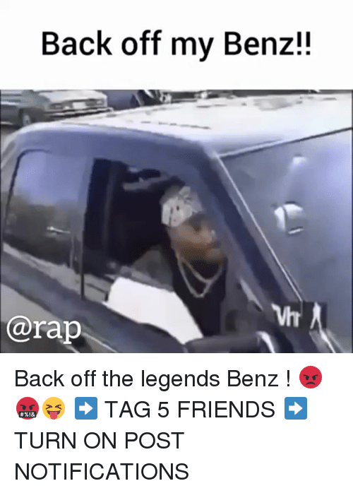 benz: Back off my Benz!!  Vh  @rap Back off the legends Benz ! 😡🤬😝 ➡️ TAG 5 FRIENDS ➡️ TURN ON POST NOTIFICATIONS