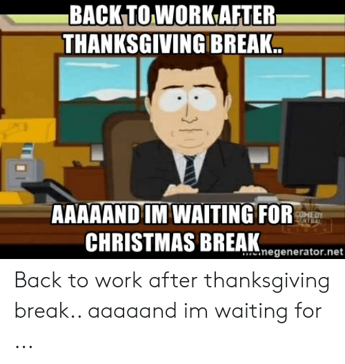 25 Best Memes About Back To Work After Thanksgiving Back To Work After Thanksgiving Memes
