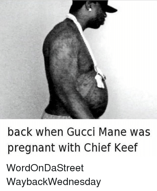 Keefs: back when Gucci Mane was  pregnant with Chief Keef WordOnDaStreet WaybackWednesday