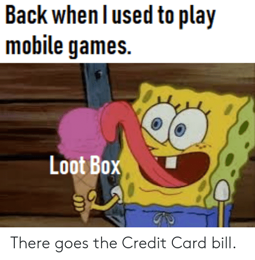 Games, Mobile, and Back: Back when l used to play  mobile games.  Loot Box There goes the Credit Card bill.