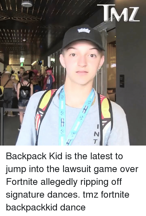 Dances: Backpack Kid is the latest to jump into the lawsuit game over Fortnite allegedly ripping off signature dances. tmz fortnite backpackkid dance