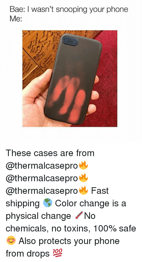 Snooping: Bae: I wasn't snooping your phone  Me: These cases are from @thermalcasepro🔥 @thermalcasepro🔥 @thermalcasepro🔥 Fast shipping 🌎 Color change is a physical change 🌡️No chemicals, no toxins, 100% safe 😊 Also protects your phone from drops 💯