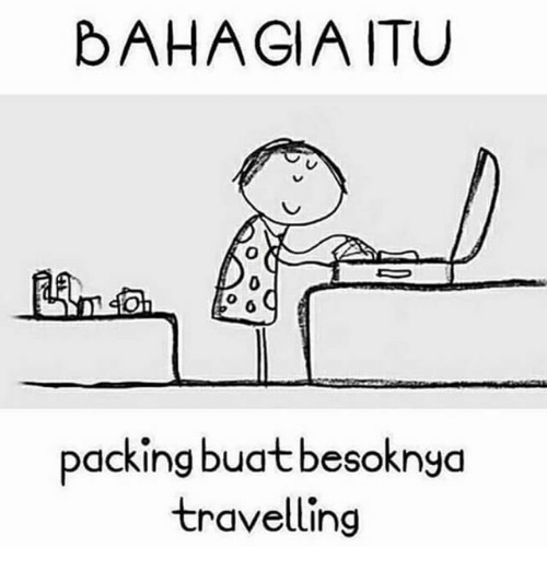 Indonesian (Language), Packing, and Travelling: BAHAGIA ITU  0  packing buatbesoknya  travelling