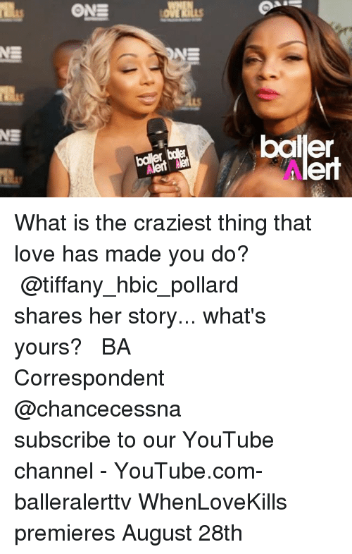 Bã¦: bailler  lert What is the craziest thing that love has made you do? ⠀⠀⠀⠀⠀⠀⠀ ⠀⠀⠀⠀⠀⠀⠀ @tiffany_hbic_pollard shares her story... what's yours? ⠀⠀⠀⠀⠀⠀⠀ ⠀⠀⠀⠀⠀⠀⠀ BA Correspondent @chancecessna ⠀⠀⠀⠀⠀⠀⠀ ⠀⠀⠀⠀⠀⠀⠀ subscribe to our YouTube channel - YouTube.com-balleralerttv WhenLoveKills premieres August 28th