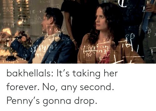 penny: bakhellals:  It's taking her forever. No, any second. Penny's gonna drop.