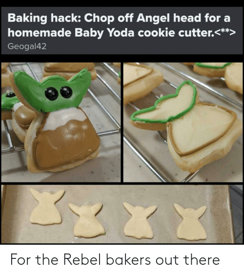 XXX: Baking hack: Chop off Angel head for a  homemade Baby Yoda cookie cutter.<**>  Geogal42  XXX For the Rebel bakers out there