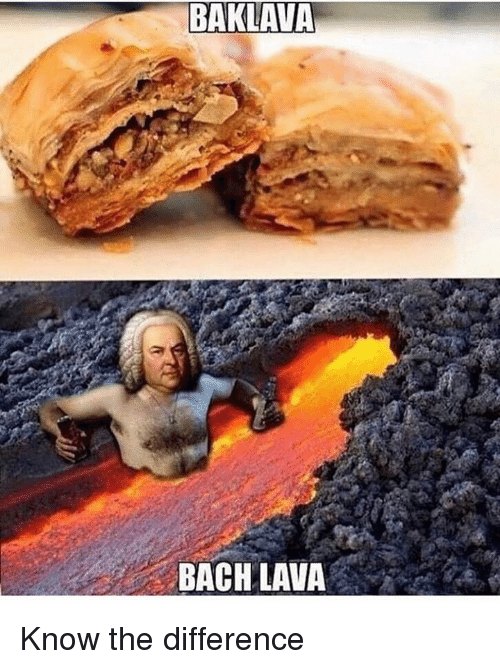 bach: BAKLAVA  BACH LAVA Know the difference