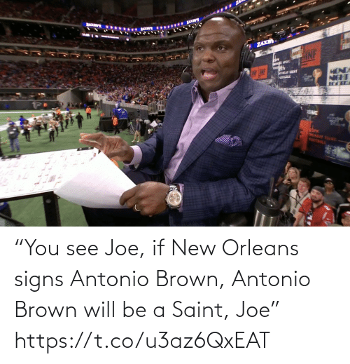 "Antonio: BAKM  ...... x  ZAXE  MONDA  NEHT  LINF CINF  POUTEALE  eSPN  MONDAY YSU  FOOTBALL ""You see Joe, if New Orleans signs Antonio Brown, Antonio Brown will be a Saint, Joe"" https://t.co/u3az6QxEAT"
