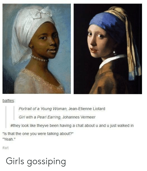 """earring: balfies  Portrait of a Young Woman, Jean-Etienne Liotard  Girl with a Pearl Earring, Johannes Vermeer  #they look like theyve been having a chat about u and u just walked in  is that the one you were talking about?""""  Yeah.""""  Girls gossiping"""