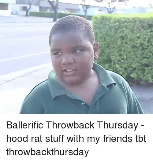 Friends, Memes, and Tbt: Ballerific Throwback Thursday - hood rat stuff with my friends tbt throwbackthursday