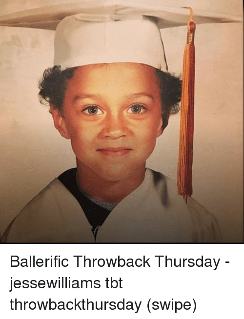 Memes, Tbt, and Throwback Thursday: Ballerific Throwback Thursday - jessewilliams tbt throwbackthursday (swipe)