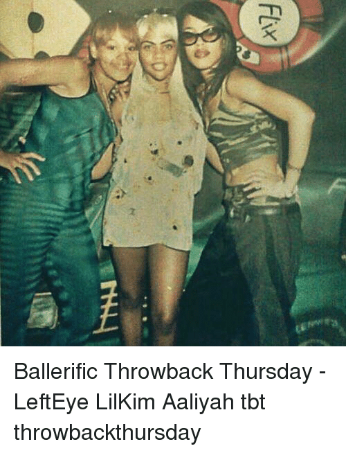 Memes, Tbt, and Throwback Thursday: Ballerific Throwback Thursday - LeftEye LilKim Aaliyah tbt throwbackthursday