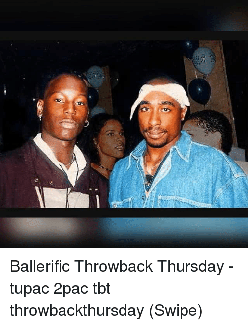 Memes, Tbt, and Throwback Thursday: Ballerific Throwback Thursday - tupac 2pac tbt throwbackthursday (Swipe)