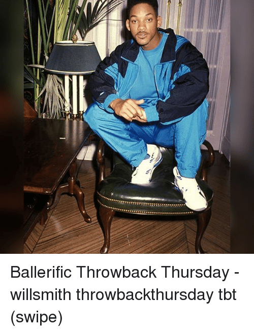 Memes, Tbt, and Throwback Thursday: Ballerific Throwback Thursday - willsmith throwbackthursday tbt (swipe)