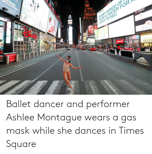 Dances: Ballet dancer and performer Ashlee Montague wears a gas mask while she dances in Times Square