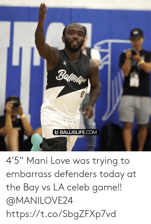 "embarrass: Ballisiye  BALLISLIFE.COM 4'5"" Mani Love was trying to embarrass defenders today at the Bay vs LA celeb game!! @MANILOVE24 https://t.co/SbgZFXp7vd"
