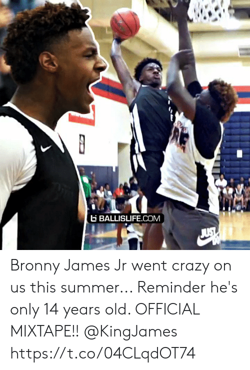 Crazy, Memes, and Summer: BALLISLIFE.COM  JUST Bronny James Jr went crazy on us this summer... Reminder he's only 14 years old. OFFICIAL MIXTAPE!! @KingJames https://t.co/04CLqdOT74
