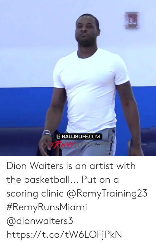 Waiters: BALLISLIFE.COM  #REMY WOTLN Dion Waiters is an artist with the basketball... Put on a scoring clinic @RemyTraining23  #RemyRunsMiami  @dionwaiters3 https://t.co/tW6LOFjPkN