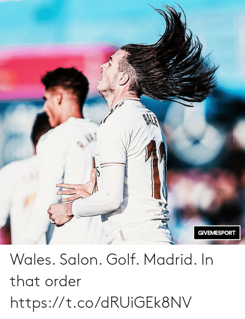 madrid: BALR  R.Kdy  GIVEMESPORT  TRECE Wales. Salon. Golf. Madrid. In that order https://t.co/dRUiGEk8NV