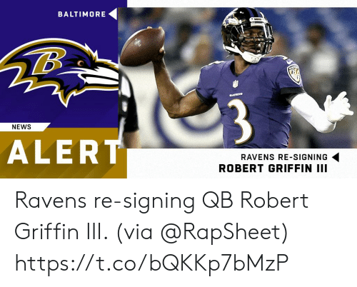 Memes, News, and Robert Griffin III: BALTIMORE  3  NEWS  ALER  RAVENS RE-SIGNING  ROBERT GRIFFIN III Ravens re-signing QB Robert Griffin III. (via @RapSheet) https://t.co/bQKKp7bMzP