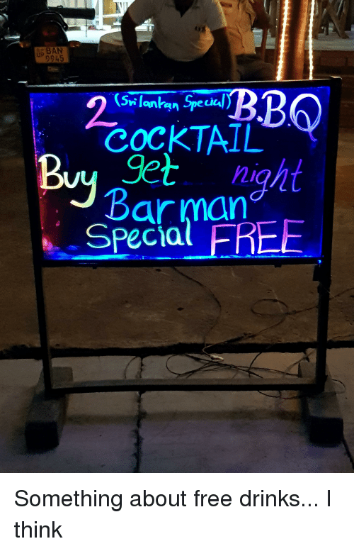 Free, Ddoi , and Cocktail: BAN  9945  Up  (Swi lonkgn Specal)  CoCKTAIL  9et night  Barman  Pecia  n SpeiC Something about free drinks... I think
