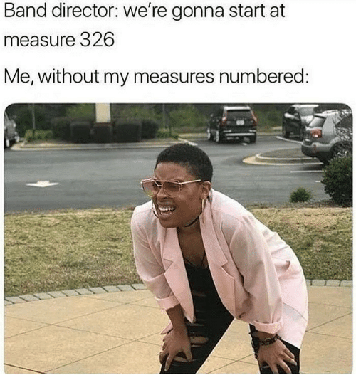 Band, Director, and Measure: Band director: we're gonna start at  measure 326  Me, without my measures numbered:  1