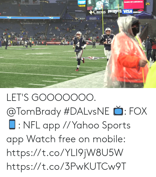 Bane: BANE OF AMERICA  25  48-08  CROSS PATRIOTS VISA  BMPOW  CROSS  BUD  12 LET'S GOOOOOOO. @TomBrady #DALvsNE  📺: FOX 📱: NFL app // Yahoo Sports app Watch free on mobile: https://t.co/YLI9jW8U5W https://t.co/3PwKUTCw9T