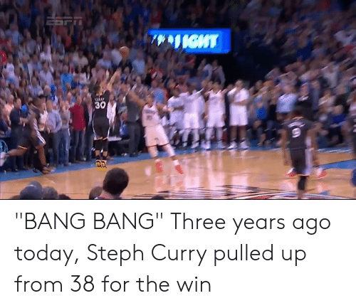 """Bang Bang, Steph Curry, and Today: """"BANG BANG""""  Three years ago today, Steph Curry pulled up from 38 for the win"""