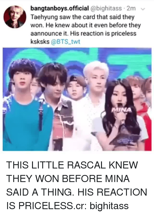 Saw, Bts, and They: bangtanboys.official @bighitass 2m  Taehyung saw the card that said they  won. He knew about it even before they  aannounce it. His reaction is priceless  ksksks @BTS twt  INA THIS LITTLE RASCAL KNEW THEY WON BEFORE MINA SAID A THING. HIS REACTION IS PRICELESS.cr: bighitass
