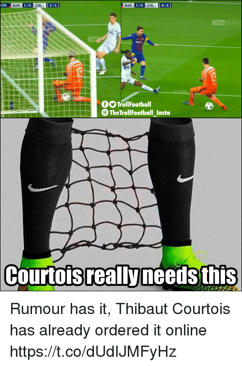 Memes, 🤖, and Online: BAR  3-0  CHL  5:08  BAR  1-0  CHL  TrollFootball  The TrollFootball Insta  Courtoisreallyneedsthis Rumour has it, Thibaut Courtois has already ordered it online https://t.co/dUdIJMFyHz