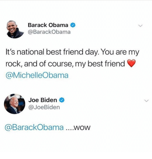 national best friend day: Barack Obama  @BarackObama  It's national best friend day. You are my  rock, and of course, my best friend  @MichelleObama  Joe Biden  @JoeBiden  aBarackObama....WOW