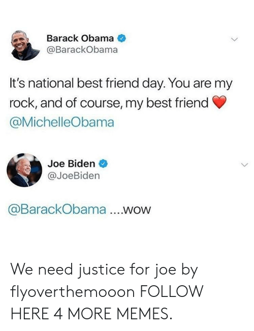 national best friend day: Barack Obama  @BarackObama  It's national best friend day. You are my  rock, and of course, my best friend  @MichelleObama  Joe Biden  @JoeBiden  @BarackObama .WOW We need justice for joe by flyoverthemooon FOLLOW HERE 4 MORE MEMES.