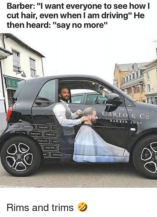 """Barber, Driving, and Hair: Barber: """"I want everyone to see how l  cut hair, even when I am driving"""" He  then heard: """"say no more""""  莲花  ARBER SHOP Rims and trims 🤣"""