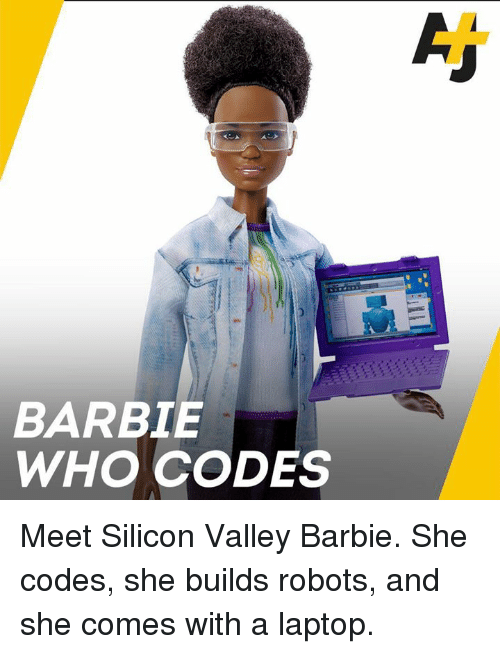 silicon: BARBIE  WHO CODES Meet Silicon Valley Barbie. She codes, she builds robots, and she comes with a laptop.