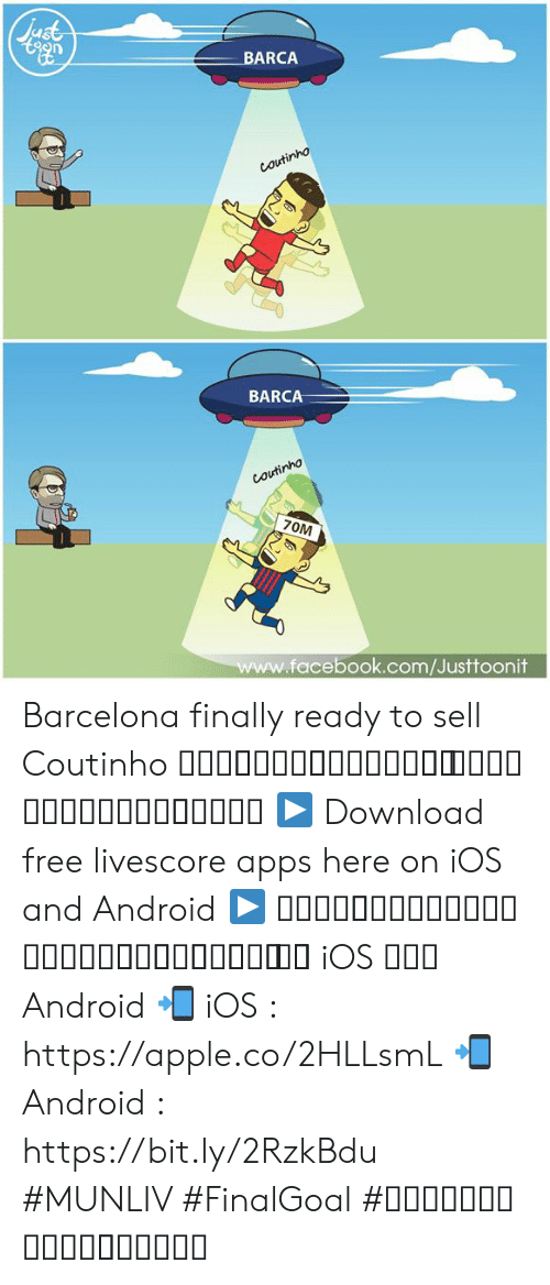 Android, Apple, and Barcelona: BARCA  ho  BARCA  facebook.com/Justtoonit Barcelona finally ready to sell Coutinho บาซ่าเตรียมขายคูตี้ ไปไว และอาจกลับมาไว  ▶ Download free livescore apps here on iOS and Android ▶ ดาวน์โหลดแอพผลบอลฟรีได้แล้ววันนี้ ทั้ง iOS และ Android 📲 iOS : https://apple.co/2HLLsmL 📲 Android : https://bit.ly/2RzkBdu #MUNLIV #FinalGoal #ผลบอลสดครบทุกแมตช์