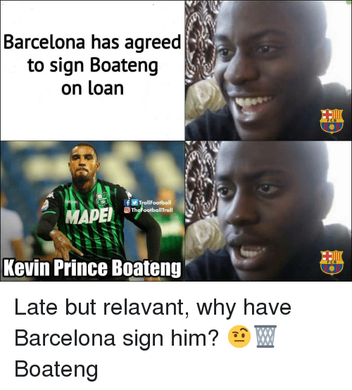 Barcelona, Memes, and Prince: Barcelona has agreed  to sign Boateng  on loan  FCB  TrollFootball  TheFootballTroll  Kevin Prince Boateng  FC B Late but relavant, why have Barcelona sign him? 🤨🗑 Boateng