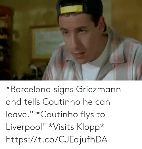 "Barcelona, Memes, and Liverpool F.C.: *Barcelona signs Griezmann and tells Coutinho he can leave.""  *Coutinho flys to Liverpool""  *Visits Klopp*  https://t.co/CJEajufhDA"