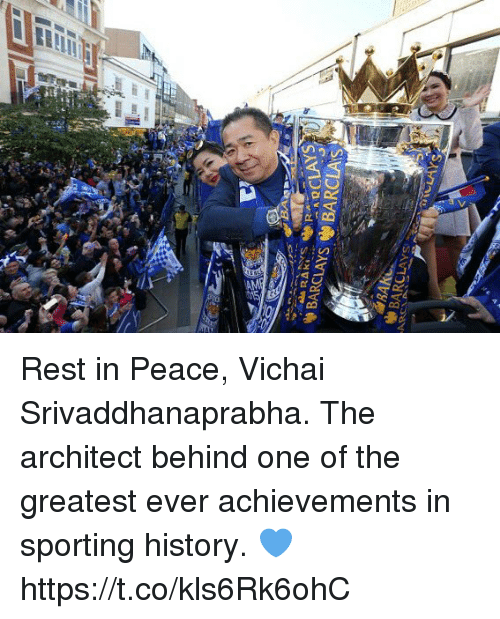 Soccer, Barclays, and History: BARCLAYS BARCLAS Rest in Peace, Vichai Srivaddhanaprabha. The architect behind one of the greatest ever achievements in sporting history. 💙 https://t.co/kls6Rk6ohC