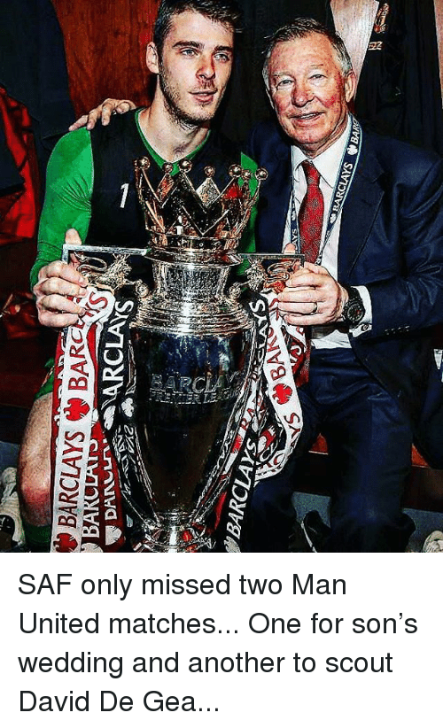 david de gea: BARCLAYSBARO  BARCLAYs SAF only missed two Man United matches... One for son's wedding and another to scout David De Gea...