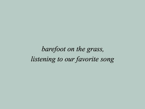 grass: barefoot on the grass,  listening to our favorite song