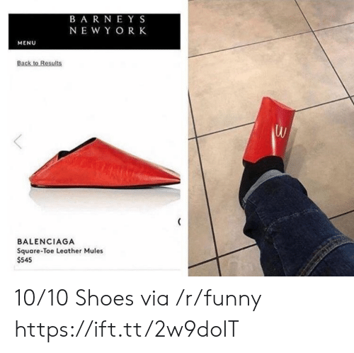 Barney: BARNEY S  NEWY OR K  MENU  Back to Results  BALENCIAGA  Square-Toe Leather Mules  $545 10/10 Shoes via /r/funny https://ift.tt/2w9doIT