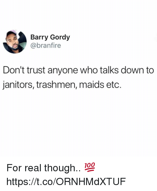 maids: Barry Gordy  @branfire  Don't trust anyone who talks down to  janitors, trashmen, maids etc. For real though.. 💯 https://t.co/ORNHMdXTUF