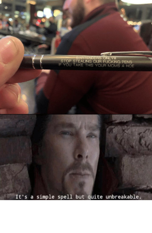 Dank, Fucking, and Hoe: BARTENDERS ONLY  STOP STEALING OUR FUCKING PENS  IF YOU TAKE THIS YOUR MOMS A HOE  It's a simple spell but quite unbreakable Speech:100 by C00lEgg MORE MEMES